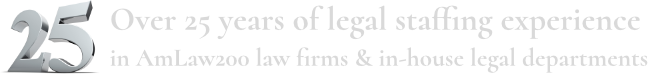 25 years of legal staffing experience in AmLaw200 Law firms